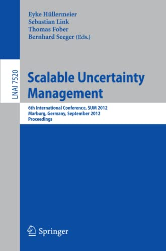 9783642333613: Scalable Uncertainty Management: 6th International Conference, SUM 2012, Marburg, Germany, September 17-19, 2012, Proceedings (Lecture Notes in Computer Science)