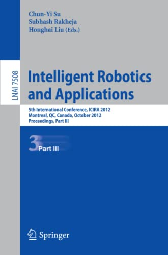 9783642335020: Intelligent Robotics and Applications: 5th International Conference, ICIRA 2012, Montreal, Canada, October 3-5, 2012, Proceedings, Part III (Lecture Notes in Computer Science)
