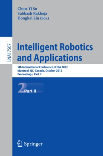 9783642335143: Intelligent Robotics and Applications: 5th International Conference, ICIRA 2012, Montreal, Canada, October 3-5, 2012, Proceedings, Part II (Lecture Notes in Computer Science)