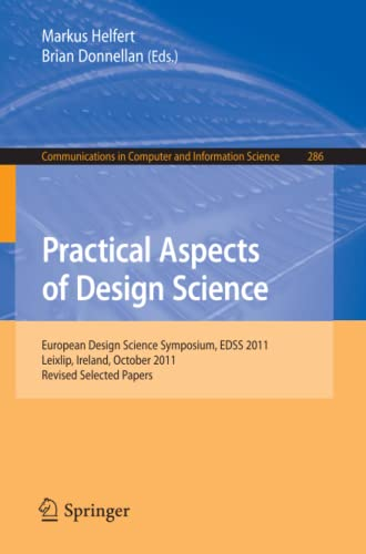 Practical Aspects of Design Science. European Design Science Symposium, EDSS 2011, Leixlip, Ireland...