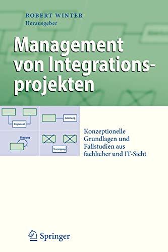 9783642337734: Management von Integrationsprojekten: Konzeptionelle Grundlagen und Fallstudien aus fachlicher und IT-Sicht (Business Engineering) (German Edition)