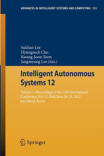 9783642339257: Intelligent Autonomous Systems 12: Volume 1: Proceedings of the 12th International Conference IAS-12, Held June 26-29, 2012, Jeju Island, Korea (Advances in Intelligent Systems and Computing)