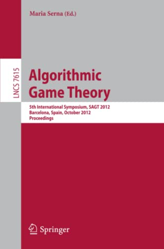 9783642339950: Algorithmic Game Theory: 5th International Symposium, SAGT 2012, Barcelona, Spain, October 22-23, 2012. Proceedings (Lecture Notes in Computer Science)