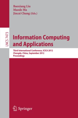 9783642340611: Information Computing and Applications: Third International Conference, ICICA 2012, Chengde, China, September 14-16, 2012, Revised Selected Papers (Lecture Notes in Computer Science)