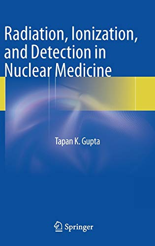 Radiation, Ionization, and Detection in Nuclear Medicine: Tapan K. Gupta