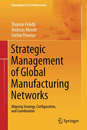 9783642341847: Strategic Management of Global Manufacturing Networks: Aligning Strategy, Configuration, and Coordination (Management for Professionals)