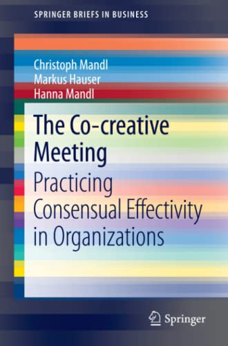 The Co-Creative Meeting: Practicing Consensual Effectivity in Organizations: Christoph Mandl