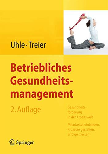 9783642343667: Betriebliches Gesundheitsmanagement: Gesundheitsförderung in der Arbeitswelt - Mitarbeiter einbinden, Prozesse gestalten, Erfolge messen (German Edition)