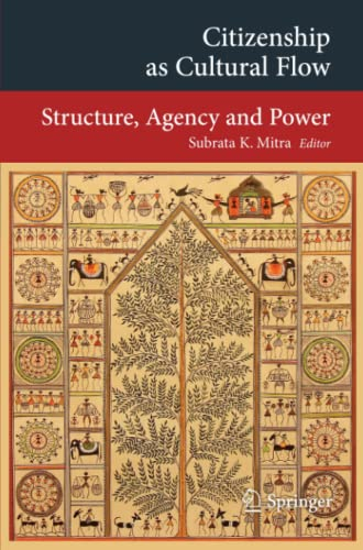 Citizenship as Cultural Flow: Structure, Agency and Power (Transcultural Research ? Heidelberg ...