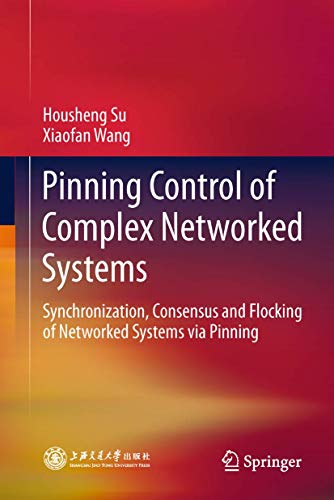 Pinning Control of Complex Networked Systems: Synchronization, Consensus and Flocking of Networked ...