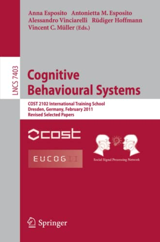 9783642345838: Cognitive Behavioural Systems: COST 2102 International Training School, Dresden, Germany, February 21-26, 2011, Revised Selected Papers (Lecture Notes in Computer Science)