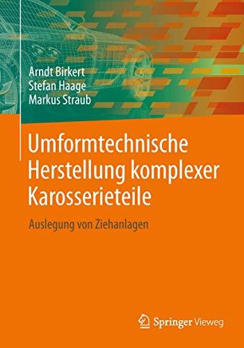 Umformtechnische Herstellung komplexer Karosserieteile: Auslegung von Ziehanlagen (German Edition):...