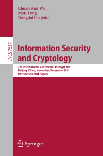 9783642347030: Information Security and Cryptology: 7th International Conference, Inscrypt 2011, Beijing, China, November 30 -- December 3, 2011. Revised Selected Papers (Lecture Notes in Computer Science)