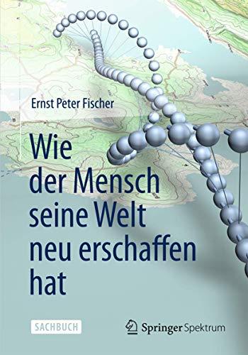 9783642347627: Wie der Mensch seine Welt neu erschaffen hat (German Edition)