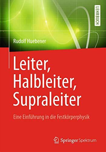 9783642348785: Leiter, Halbleiter, Supraleiter - Eine Einführung in die Festkörperphysik: Für Physiker, Ingenieure und Naturwissenschaftler (German Edition)