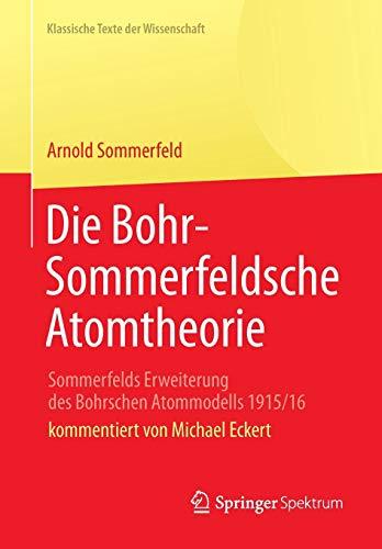 9783642351143: Die Bohr-Sommerfeldsche Atomtheorie: Sommerfelds Erweiterung des Bohrschen Atommodells 1915/16 (Klassische Texte der Wissenschaft)