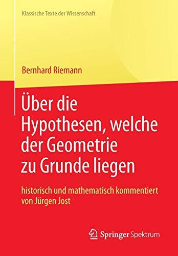 Bernhard Riemann Uber Die Hypothesen, Welche Der Geometrie Zu Grunde Liegen: Bernhard Riemann