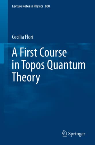 9783642357121: A First Course in Topos Quantum Theory (Lecture Notes in Physics) (Volume 868)