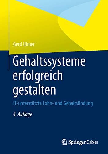 9783642357886: Gehaltssysteme erfolgreich gestalten: IT-unterstützte Lohn- und Gehaltsfindung (German Edition)