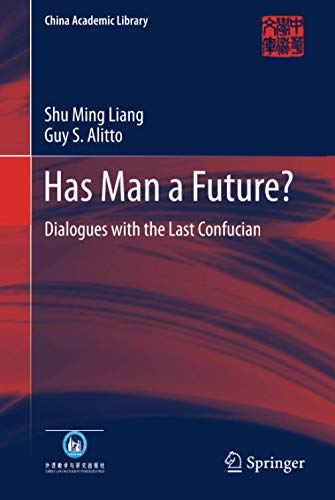 Has Man a Future?: Dialogues with the Last Confucian (China Academic Library): Shu Ming Liang