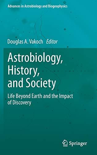 9783642359828: Astrobiology, History, and Society: Life Beyond Earth and the Impact of Discovery (Advances in Astrobiology and Biogeophysics)