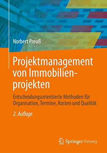 Projektmanagement von Immobilienprojekten: Entscheidungsorientierte Methoden für Organisation, ...
