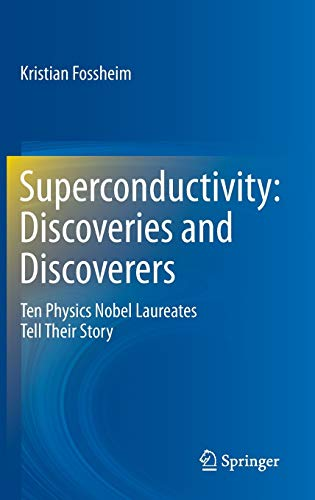 9783642360589: Superconductivity: Discoveries and Discoverers: Ten Physics Nobel Laureates Tell Their Story