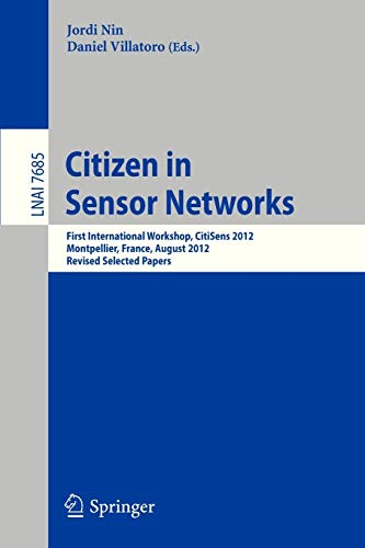 9783642360732: Citizen in Sensor Networks: First International Workshop, CitiSens 2012, Montpellier, France, August 27, 2012, Revised Selected Papers (Lecture Notes in Computer Science)
