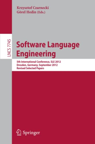 9783642360886: Software Language Engineering: 5th International Conference, SLE 2012, Dresden, Germany, September 26-28, 2012, Revised Selected Papers (Lecture Notes in Computer Science)