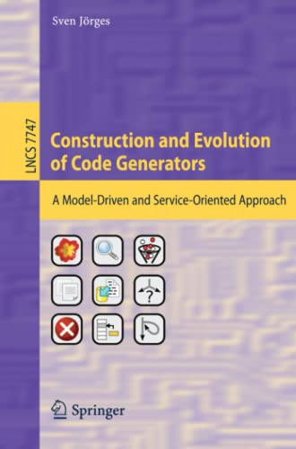 9783642361265: Construction and Evolution of Code Generators: A Model-Driven and Service-Oriented Approach (Lecture Notes in Computer Science)