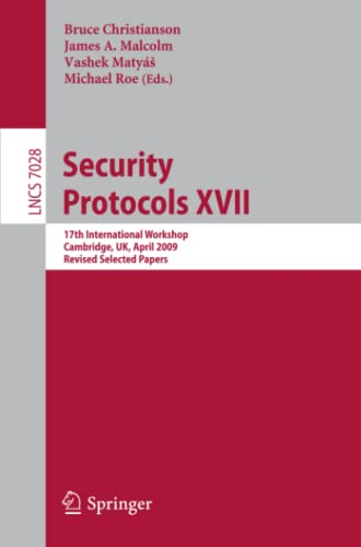 Security Protocols XVII: 17th International Workshop, Cambridge, UK, April 1-3, 2009. Revised ...