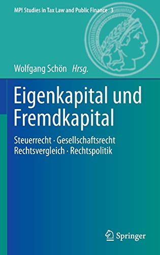 9783642363313: Eigenkapital und Fremdkapital: Steuerrecht - Gesellschaftsrecht - Rechtsvergleich - Rechtspolitik (MPI Studies in Tax Law and Public Finance) (German Edition)