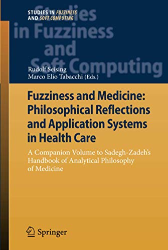 9783642365263: Fuzziness and Medicine: Philosophical Reflections and Application Systems in Health Care: A Companion Volume to Sadegh-Zadeh's Handbook of Analytical ... (Studies in Fuzziness and Soft Computing)