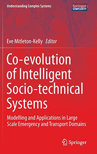 9783642366130: Co-Evolution of Intelligent Socio-Technical Systems: Modelling and Applications in Large Scale Emergency and Transport Domains (Understanding Complex Systems)