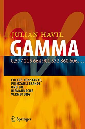 GAMMA: Eulers Konstante, Primzahlstrände und die Riemannsche Vermutung (German Edition) (3642366279) by Havil, Julian