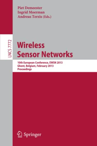 Wireless Sensor Networks: 10th European Conference, EWSN 2013, Ghent, Belgium, February 13-15, 2013...