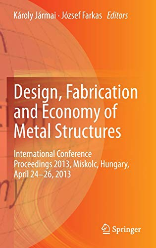 9783642366901: Design, Fabrication and Economy of Metal Structures: International Conference Proceedings 2013, Miskolc, Hungary, April 24-26, 2013
