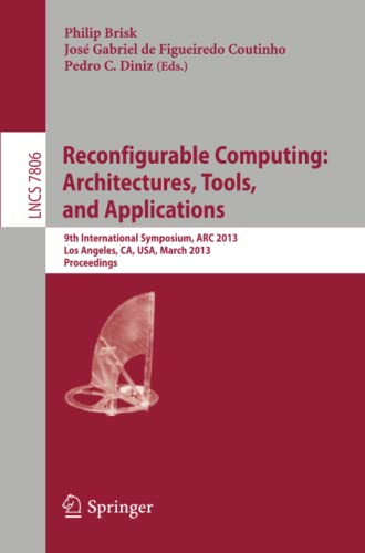 9783642368110: Reconfigurable Computing: Architectures, Tools and Applications : 9th International Symposium, ARC 2013, Los Angeles, CA, USA, March 25-27, 2013, Proceedings (Lecture Notes in Computer Science)