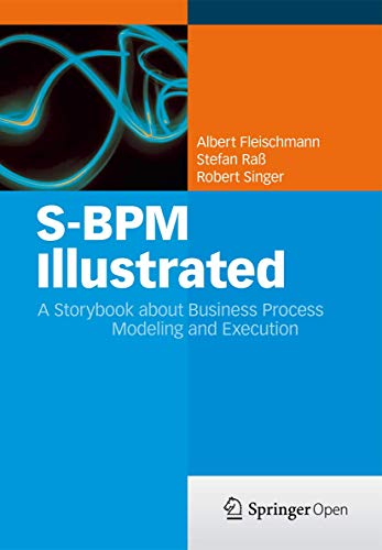 S-Bpm Illustrated: A Storybook about Business Process Modeling and Execution: Fleischmann, Albert