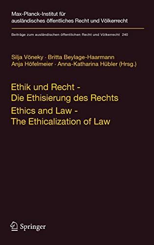 9783642370892: Ethik und Recht - Die Ethisierung des Rechts/Ethics and Law - The Ethicalization of Law (Beiträge zum ausländischen öffentlichen Recht und Völkerrecht) (German Edition)