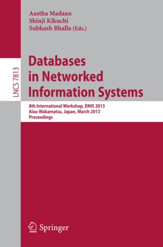 9783642371332: Databases in Networked Information Systems: 8th International Workshop, DNIS 2013, Aizu-Wakamatsu, Japan, March 25-27, 2013. Proceedings (Lecture Notes in Computer Science)