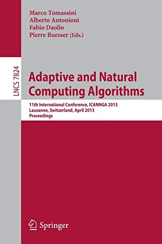 9783642372124: Adaptive and Natural Computing Algorithms: 11th International Conference, ICANNGA 2013, Lausanne, Switzerland, April 4-6, 2013, Proceedings (Lecture Notes in Computer Science)