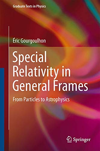 9783642372759: Special Relativity in General Frames: From Particles to Astrophysics (Graduate Texts in Physics)