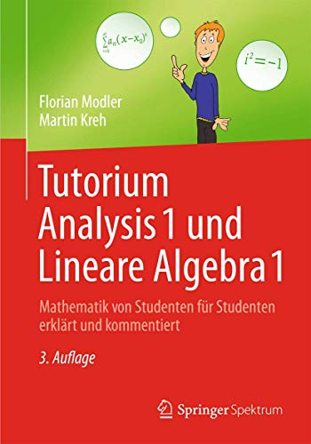 9783642373657: Tutorium Analysis 1 und Lineare Algebra 1: Mathematik von Studenten für Studenten erklärt und kommentiert (German Edition)