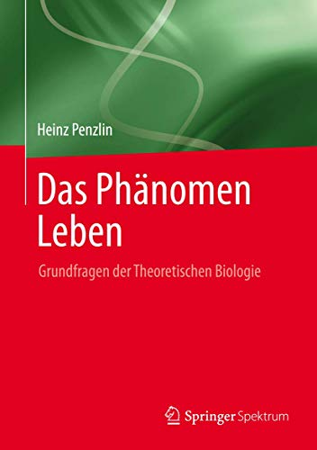 9783642374609: Das Phänomen Leben: Grundfragen der Theoretischen Biologie