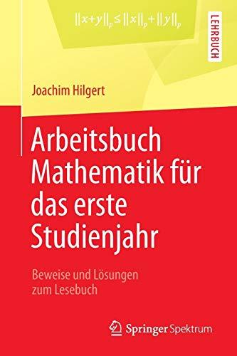 9783642375491: Arbeitsbuch Mathematik für das erste Studienjahr: Beweise und Lösungen zum Lesebuch (German Edition)
