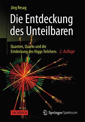 9783642376696: Die Entdeckung des Unteilbaren: Quanten, Quarks und die Entdeckung des Higgs-Teilchens
