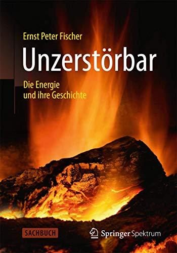 9783642377341: Unzerstörbar: Die Energie und ihre Geschichte