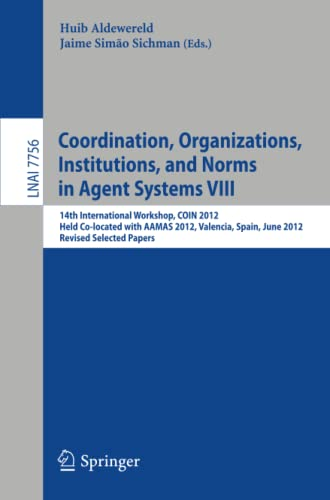 Coordination, Organizations, Intitutions, and Norms in Agent Systems VIII: Coin 2012 International ...