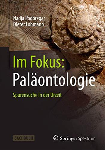 9783642377679: Im Fokus: Pal�ontologie: Spurensuche in der Urzeit (Naturwissenschaften im Fokus)